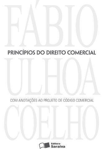 PRINCIPIOS DO DIREITO COMERCIAL - COM ANOTACOES AO PROJETO DE CODIGO COMERCIAL, livro de COELHO, FABIO ULHOA