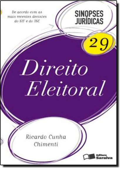 Direito Eleitoral - Vol.29 - Coleção Sinopses Jurídicas, livro de Ricardo Cunha Chimenti