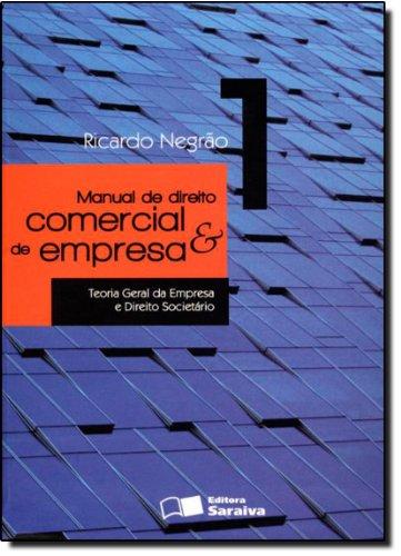 MANUAL DE DIREITO COMERCIAL E DE EMPRESA - TEORIA GERAL DA EMPRESA E DIREITO SOCIETARIO VOL. 1 - 9 E, livro de NEGRAO, RICARDO