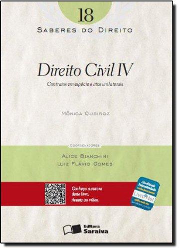 SABERES DO DIREITO - DIREITO CIVIL IV - CONTRATOS EM ESPECIE E ATOS UNILATERAIS VOL. 18, livro de QUEIROZ, MONICA