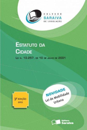 Estatuto da Cidade: Lei Nº 257, de Julho de 2001 - Coleção Saraiva de Legislação, livro de Editora Saraiva