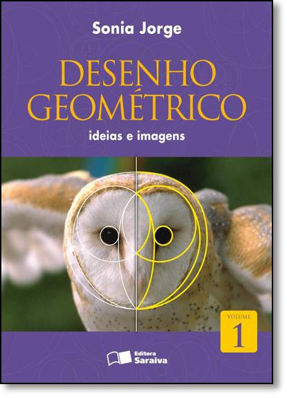 Desenho Geométrico: Ideias e Imagens - Vol.1 - 6º Ano, livro de Sonia Jorge