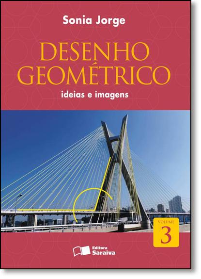 Desenho Geométrico: Idéias e Imagens - Vol.3 - 8º Ano, livro de Sonia Jorge