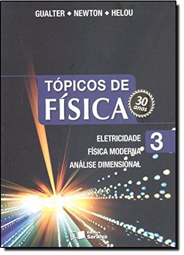 Tópicos de Física: Eletricidade, Física Moderna, Análise Dimensional - Vol.3, livro de Gualter José Biscuola