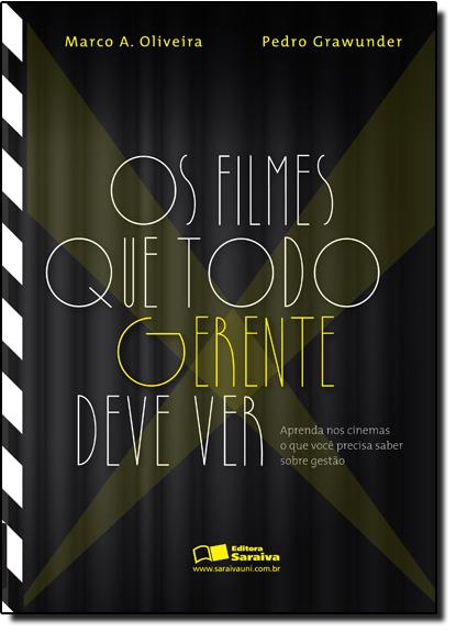 Filmes que Todo Gerente Deve Ver, Os: Aprenda Nos Cinemas o que Você Precisa Saber Sobre Gestão, livro de Pedro Grawunder