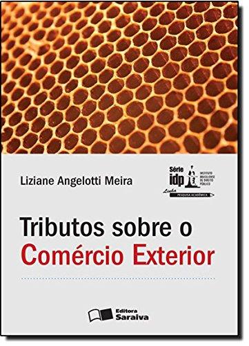 Tributos Sobre o Comércio Exterior - Série I D P, livro de Liziane Angelotti Meira