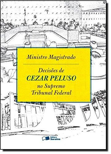 Ministro Magistrado: Decisões de Cezar Peluso no Supremo Tribunal Federal, livro de Antonio Cezar Peluso