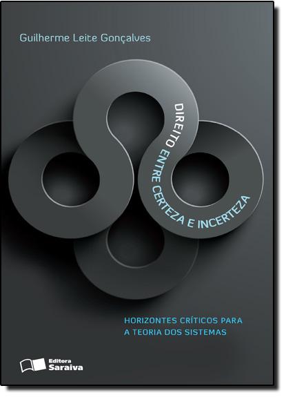 Direito Entre Certeza e Incerteza, livro de Guilherme Leite Gonçalves