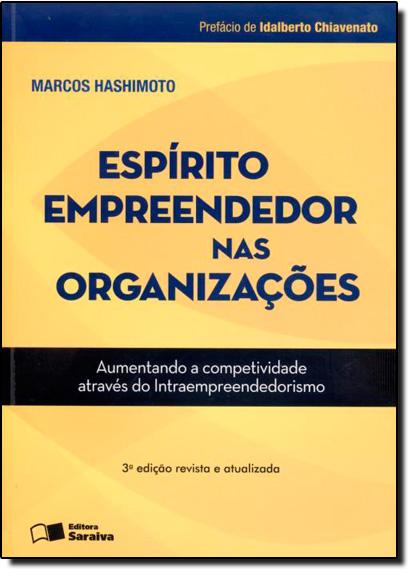 Espírito Empreendedor nas Organizações: Aumentando a Competitividade Através do Intraempreendorismo, livro de Marcos Hashimoto