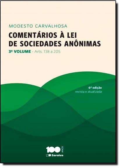 Comentários À Lei de Sociedades Anônimas - Arts 138 a 205 - Vol.3, livro de Modesto Carvalhosa