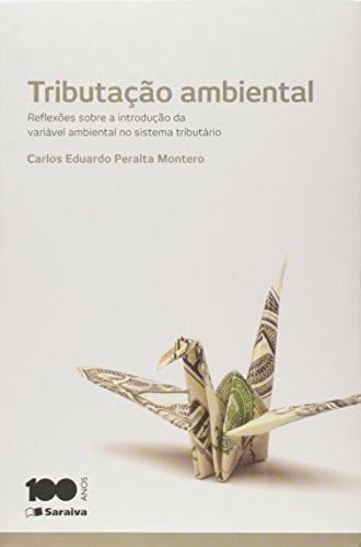 Tributação Ambiental: Reflexões Sobre a Introdução da Variável Ambiental no Sistema Tributário, livro de Carlos Eduardo Peralta Montero