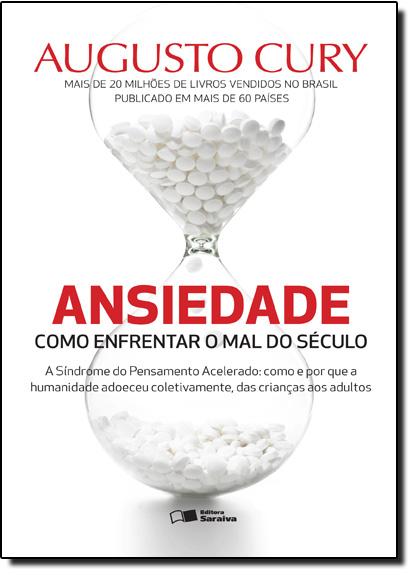 Ansiedade: Como Enfrentar o Mal do Século, livro de Augusto Cury