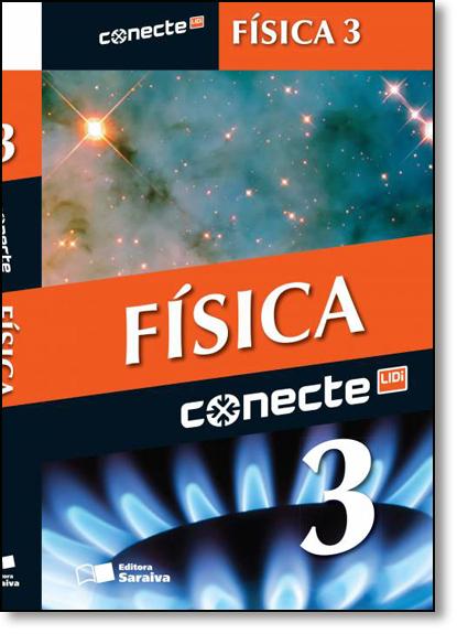 Conecte Física - Vol.3 - Ensino Médio, livro de Ricardo Helou Doca