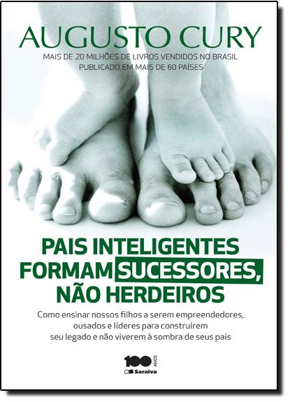 Pais Inteligentes Formam Sucessores, Não Herdeiros, livro de Augusto Cury