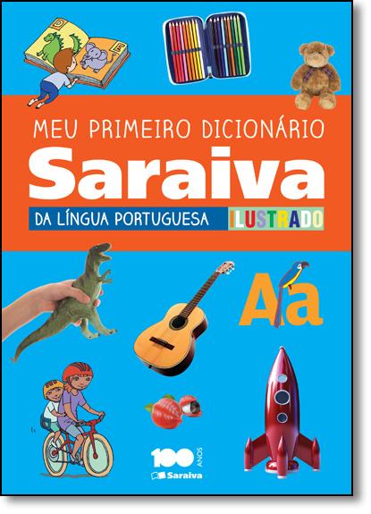 Meu Primeiro Dicionário Saraiva da Língua Portuguesa Ilustrado, livro de EDITORA SARAIVA