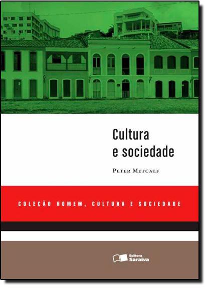 Cultura e Sociedade: Coleção Homem, Cultura e Sociedade, livro de Peter Metcalf