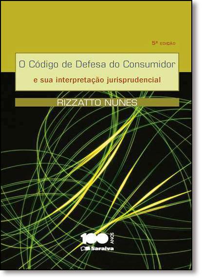 Código de Defesa do Consumidor e Sua Interpretação Jurisprudencial, O, livro de Rizzatto Nunes