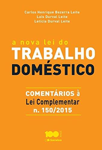 Nova Lei do Trabalho Doméstico, A: Comentários À Lei Complementar Nº 150, livro de Carlos Henrique Bezerra Leite