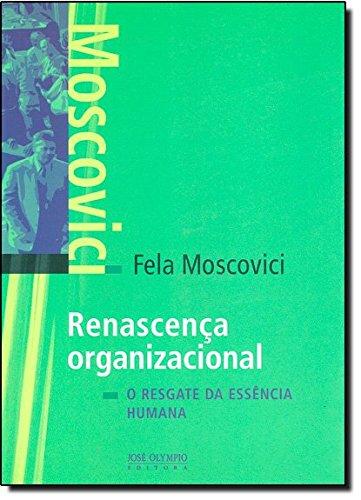 Renascença Organizacional. O Resgate da Essência Humana, livro de Fela Moscovici