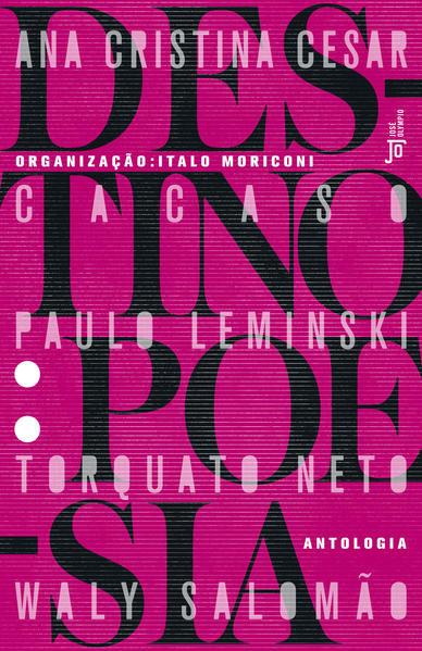 Destino. Poesia, livro de Ana Cristina Cesar, Torquato Neto Cacaso, Paulo Leminski, Waly Salomão, Italo Moriconi