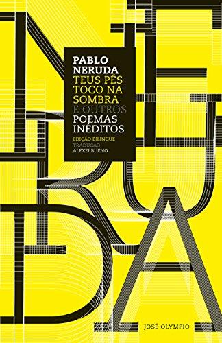Teus Pés Toco na Sombra e Outros Poemas Inéditos, livro de Pablo Neruda