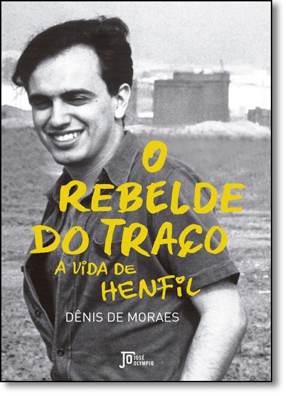 Rebelde do Traço: A Vida de Henfil, O, livro de Dênis de Moraes