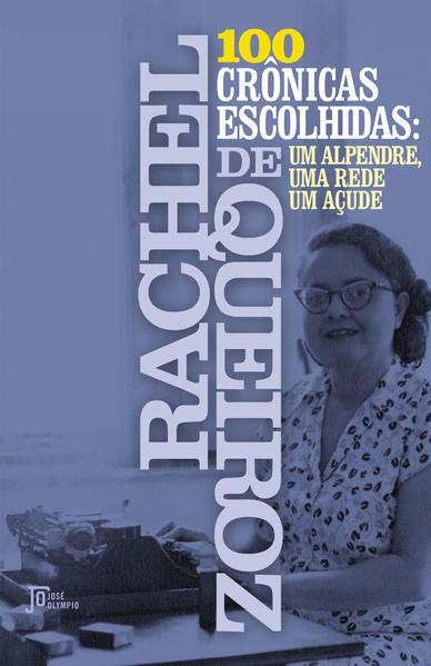 100 crônicas escolhidas. Um alpendre, uma rede, um açude, livro de Rachel de Queiroz