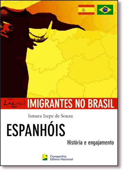 Espanhóis: Historia e Engajamento - Coleção Imigrantes no Brasil, livro de Ismara Izepe de Souza