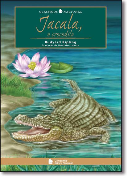 Jacala, O Crocodilo - Clássicos Nacionais, livro de Rudyard Kipling