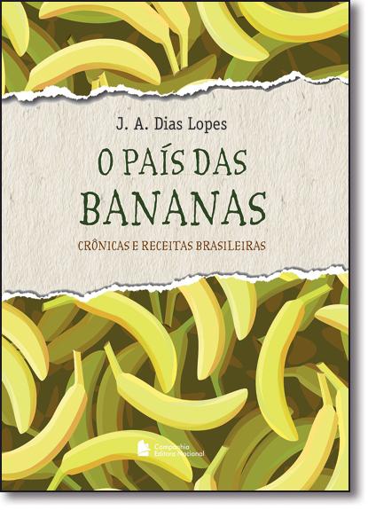País das Bananas, O: Crônicas e Receitas Brasileiras, livro de J. A. Dias Lopes