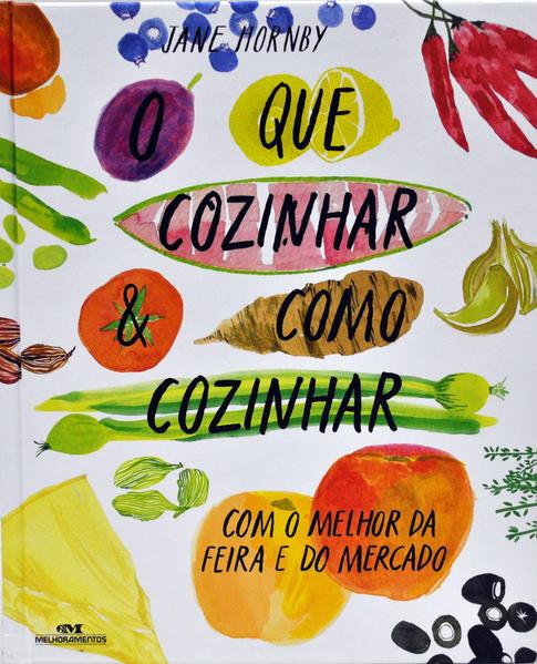 O que cozinhar & como cozinhar. Com o melhor da feira e do mercado, livro de Jane Hornby