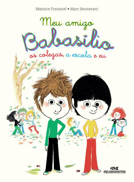 Meu Amigo Babasílio – os colegas, a escola e eu, livro de Béatrice Fontanel