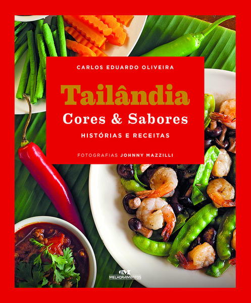 Tailândia Cores & Sabores – histórias e receitas, livro de Carlos Eduardo Oliveira