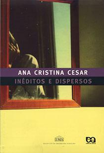 Ineditos E Dispersos, livro de Ana Cristina Cesar