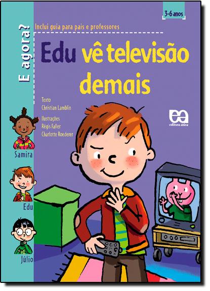Edu Vê Televisão Demais - Coleção E Agora?, livro de Christian Lamblin