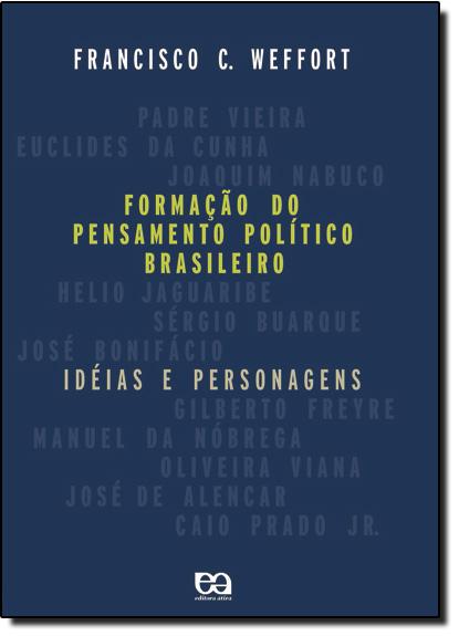 FORMACAO DO PENSAMENTO POLITICO BRASILEIRO - IDEIAS E PERSONAGENS, livro de WEFFORT