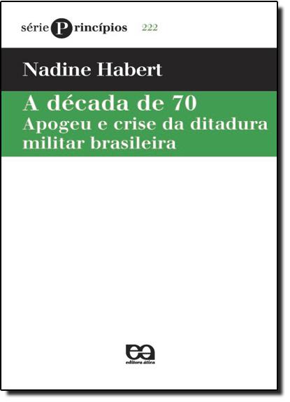 Decada de 70 , A - Coleção Principios, livro de Nadine Habert