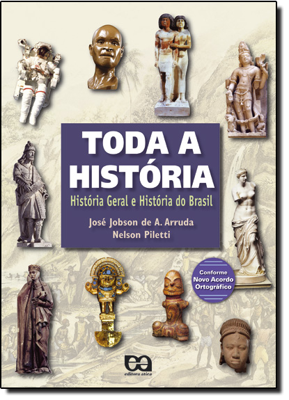 TODA A HISTORIA - HISTORIA GERAL E HISTORIA DO BRASIL  - Ensino Médio, livro de PILETTI/ ARRUDA