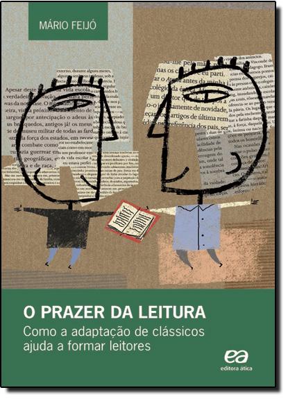 Prazer da Leitura: Como Adaptação de Classicos Ajuda a Formar Leitores, O, livro de Mario Feijó