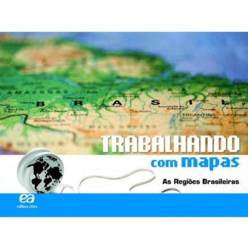 Trabalhando com Mapas: As Regiões Brasileiras, livro de Editora Ática