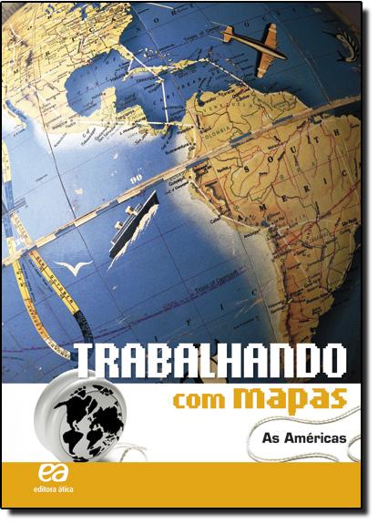 Trabalhando Com Mapas: As Américas, livro de Editora Ática