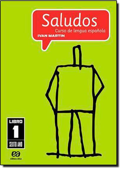 Saludos: Curso de Lengua Espanola - Libro 1 - 5ª Série - 6º Ano, livro de Ivan Martin