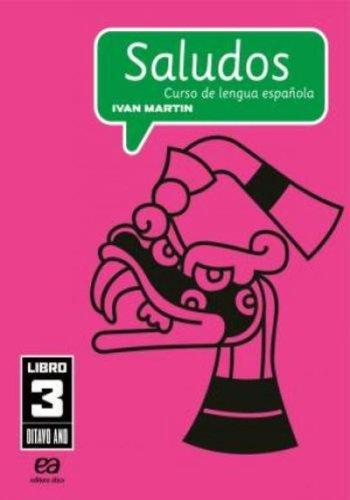 Saludos: Curso de Lengua Espanola - Libro 3 - 7ª Série - 8º Ano, livro de Ivan Martin