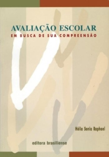 Avaliação Escolar: Em Busca de Sua Compreensão, livro de Hélia Sonia Raphael