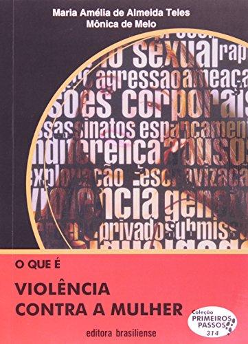 O que É Violência Contra a Mulher - Volume 314. Coleção Primeiros Passos, livro de Maria Amélia Almeida de Teles