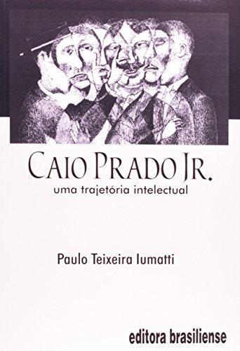 Caio Prado Jr.: Uma Trajetória Intelectual, livro de Paulo Teixeira Iumatti