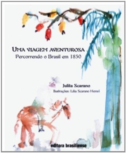 Viagem Aventurosa, Uma: Percorrendo o Brasil em 1850, livro de Julita Scarano