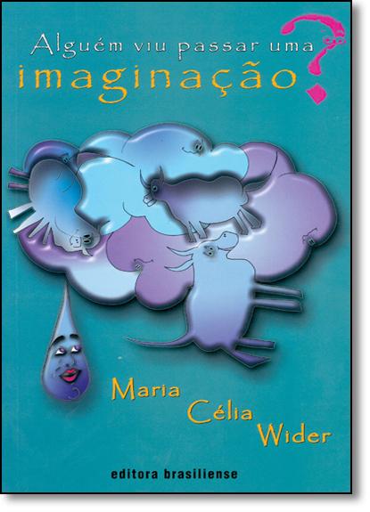 Alguém Viu Passar uma Imaginação?, livro de Maria Celia Wider
