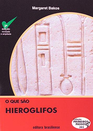O que São Hieroglifos - Volume 303. Coleção Primeiros Passos, livro de Margaret Marchiori Bakos