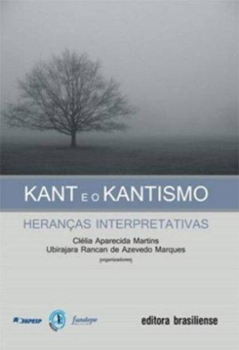 Kant e o Kantismo: Heranças Interpretativas, livro de Célia Aparecida Martins